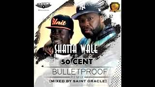 Shatta Wale X 50 Cent – Bullet Proof Remix Mixed By Saint Oracle