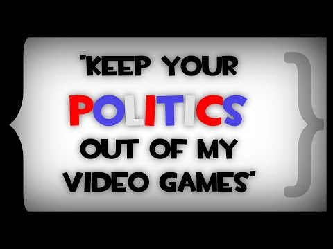 The Fallacy Of 'Keep Your Politics Out Of My Video Games'