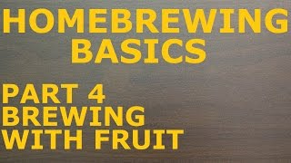 Homebrewing Basics - Part 4 - Brewing With Fruit