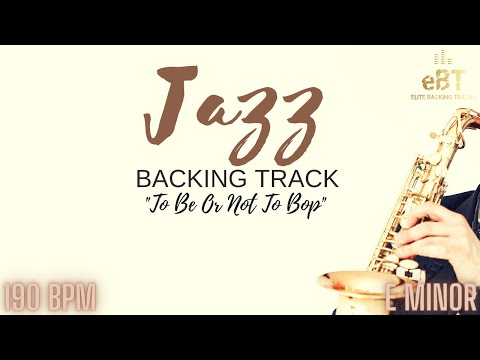"""""""To Be Or Not To Bop"""" - JAZZ BACKING TRACK IN E MINOR!"""