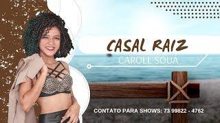 CASAL RAIZ  - CAROLL SOUÁ -