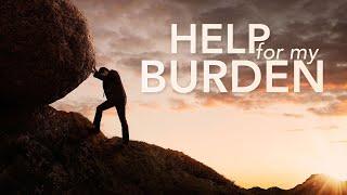 Help for My Burden