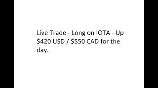 Live Trade - Long on IOTA - Up $420 USD / $550 CAD for the day.