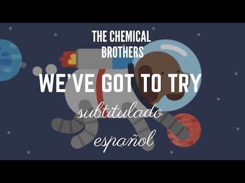 We've got to try - The chemical brothers | subtitulado español | pkpinternaional
