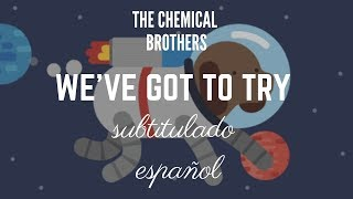 We've Got To Try   The Chemical Brothers | Subtitulado Español | Pkpinternaional