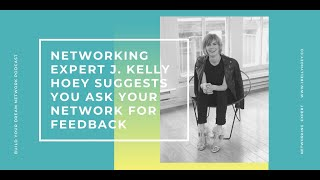 Networking Expert J. Kelly Hoey Suggests You Ask Your Network For Feedback