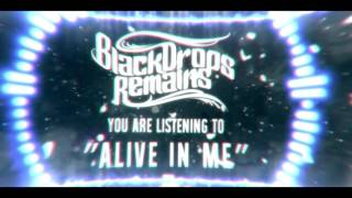 Black Drops Remains - 「Alive In Me」