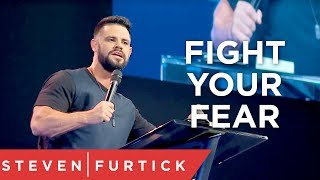 Fight Your Fear | Pastor Steven Furtick