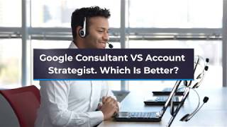 Google Consultant VS Account Strategist. Which Is Better?