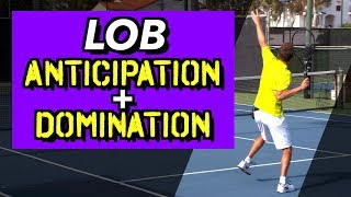 How To ANTICIPATE And DOMINATE The Lob: Ultimate Tennis Lesson
