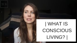 WHAT IS CONSCIOUS LIVING?