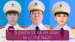 Vụ Đồng Tâm: 3 chiến sĩ đã hy sinh thế nào?