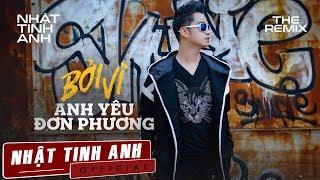 the-remix-2018-boi-vi-anh-yeu-don-phuong-lien-khuc-nhac-tre-remix-hay-nhat-2018-nhat-tinh-anh