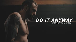 DO IT ANYWAY - Best Motivational Video