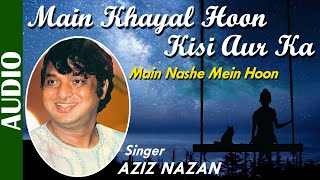 Main Khayal Hoon Kisi Aur Ka | Aziz Nazan | Main Nashe Mein Hoon | Sad Song | Best Hindi Song