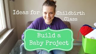 Build a Baby Project for Childbirth Classes
