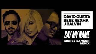 David Guetta, Bebe Rexha & J Balvin - Say My Name (Sidney Samson remix)