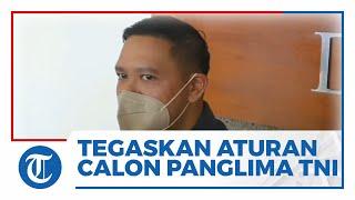 Anggota Komisi I Tegaskan Tak Ada Aturan Calon Panglima TNI Harus Giliran Matra 1