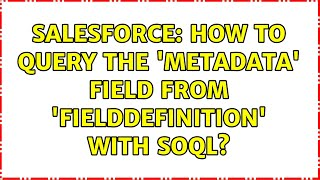 Salesforce: How to query the 'Metadata' field from 'FieldDefinition' with SOQL? (2 Solutions!!)