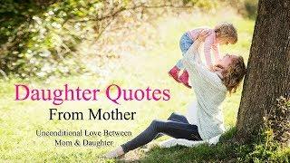 A Mothers Unconditional Love For Her Daughter With Quotes