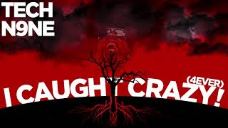 Tech N9ne   I Caught Crazy! (4Ever) | OFFICIAL AUDIO