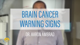 Brain Cancer Warning Signs | Dr. Aaron Ambrad