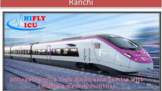 Hifly ICU Train Ambulance from Patna to Ranchi At a very Low Price