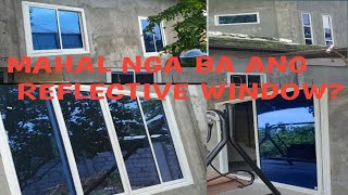 MAGKANO ANG AMING MGA REFLECTIVE WINDOW? BUILDING MY DREAM HOUSE IN THE PHILIPPINES