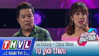THVL | Hoán đổi Cặp đôi   Tập 2: Cặp đôi Lê Hoàng   Ngọc Trâm Tự Giới Thiệu