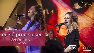 EU SÓ PRECISO SER   #Sandy + #Iza (Ao Vivo   Pseudo Video)