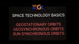 Space Technology Baiscs :Geostationary orbit, Geosynchronous orbits and Sun synchronous orbit