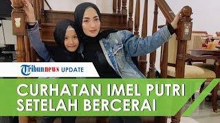 Seusai Cerai dengan Sirajuddin Mahmud, Imel Putri Cahyati Curhat Begini