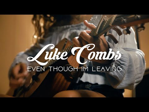 Even Though I'm Leaving - Luke Combs - Angie Rey
