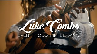 Even Though I'm Leaving   Luke Combs