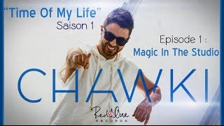Chawki - Episode 1 - Time Of My Life (Magic In The Studio) + RedOne, Magic System & the Team   شوقي