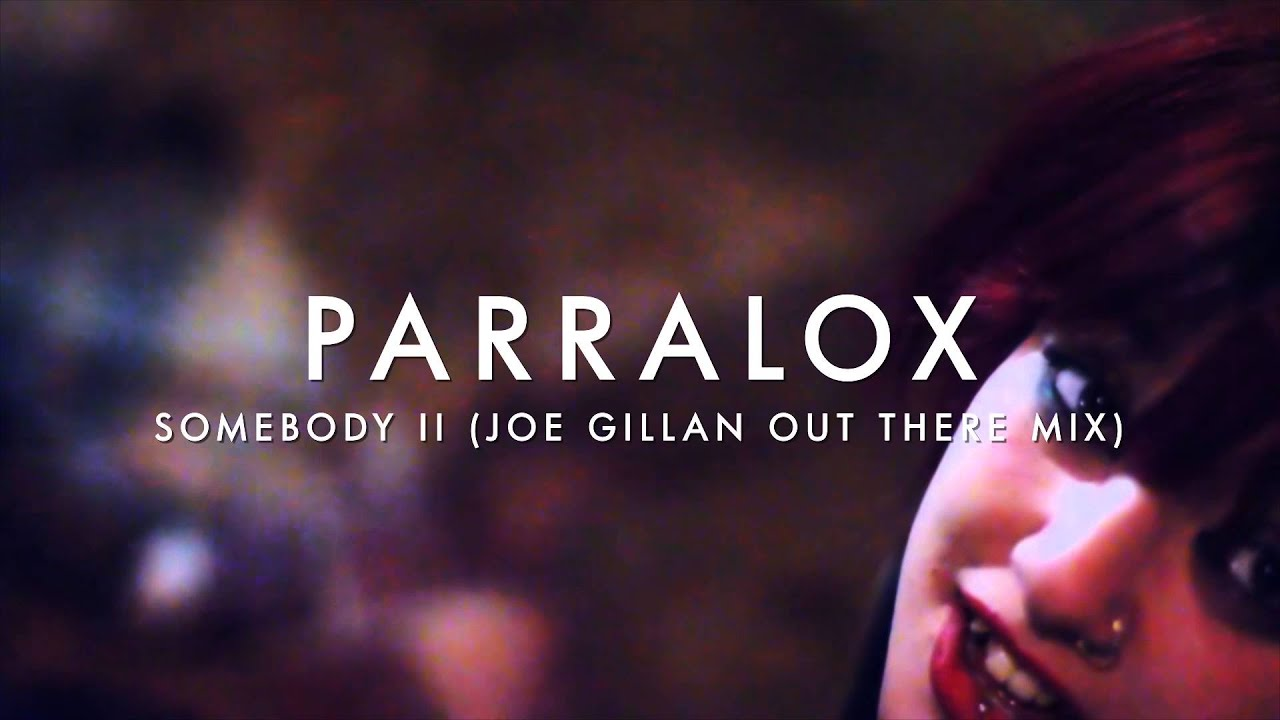 Parralox - Somebody II (Joe Gillan Out There Mix) (Music Video)