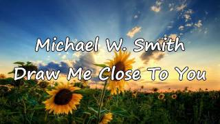 Michael W. Smith   Draw Me Close [with Lyrics]