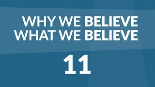 Why We Believe What We Believe - Lesson #11