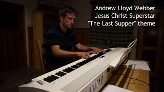 Andrew Lloyd Webber - Jesus Christ Superstar - The Last Supper theme (piano cover)