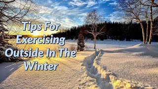 Tips For Exercising Outside In The Winter - How To Dress For Cold Weather Workouts Outside