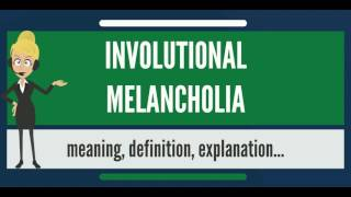 What is INVOLUTIONAL MELANCHOLIA? What does INVOLUTIONAL MELANCHOLIA mean?