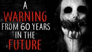 """A warning from 60 years in the future"" Creepypasta"