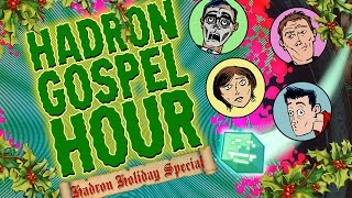"Hadron Gospel Hour Ep. 05 – ""Hadron Holiday Special!"""
