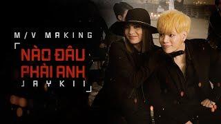 JayKii | NÀO ĐÂU PHẢI ANH - MV MAKING