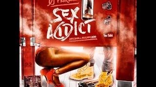 Sex Addict Dancehall Mix (March 2016) DJ FearLess