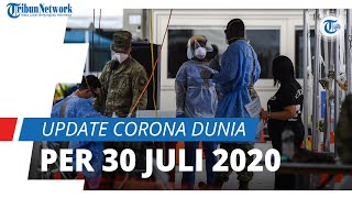 Update Corona Dunia per 30 Juli 2020, 17,1 Juta Kasus, 10,6 Juta Kesembuhan, Indonesia Peringkat 24