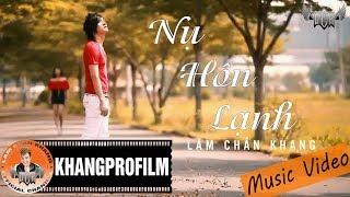[ MV ] NỤ HÔN LẠNH | LÂM CHẤN KHANG
