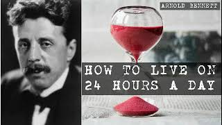 How To Live on 24 Hours a Day - Arnold Bennett (audiobook)