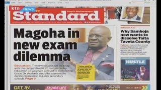 CS Magoha in new exam dilemma as competitive KCPE set to be scrapped | PRESS REVIEW