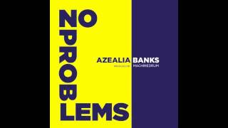 AZEALIA BANKS x NO PROBLEMS